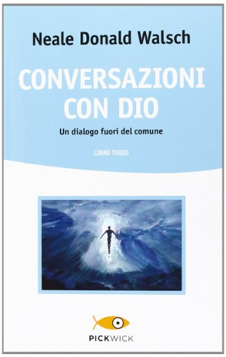 Conversazioni con Dio. Un dialogo fuori del comune: 3 (Pickwick)