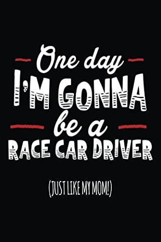 One Day I'm Gonna Be A Race Car Driver (Just Like My Mom!): Lined Journals For Kids (notebook, journal, diary)
