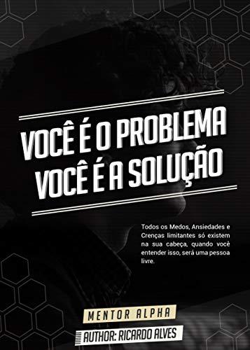 Você é o Problema, Você é a Solução (Portuguese Edition)