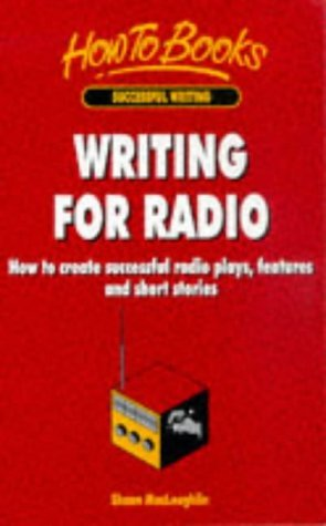 Writing for Radio: How to Create Successful Radio Plays, Features and Short Stories (How to Books. Successful writing) by Shaun MacLoughlin (1998-08-07) par Shaun MacLoughlin