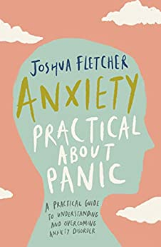 Anxiety: Practical about Panic: A Practical Guide to Understanding and Overcoming Anxiety Disorder by [Fletcher, Joshua]