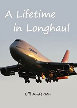A Lifetime in Longhaul: Qantas Pilot Flying Stories by [Anderson, Bill]