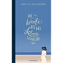 Die Worte, die das Leben schreibt: Roman (German Edition)