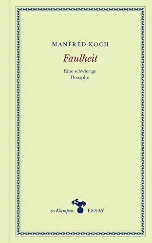 Faulheit: Eine schwierige Disziplin. Essays (zu Klampen Essays)