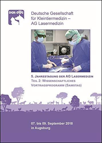 5. Jahrestagung der AG Lasermedizin, Teil 2: Wissenschaftliches Vortragsprogramm (Samstag): Deutsche Gesellschaft für Kleintiermedizin - AG Lasermedizin