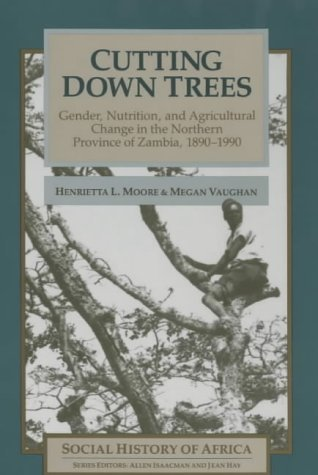cutting-down-trees-gender-nutrition-and-agricultural-change-in-the-northern-province-of-zambia-1890-1990-gender-nutrition-and-agricultural-change-zambia-1890-1990-social-history-of-africa-by-henrietta-l-moore-1-jan-1994-paperback