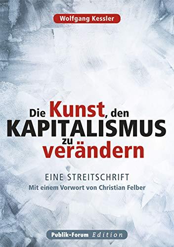 Die Kunst, den Kapitalismus zu verändern: Eine Streitschrift. Mit einem Vorwort von Christian Felber