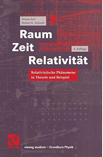 Raum Zeit Relativität: Relativistische Phänomene In Theorie Und Beispiel (Vieweg Studium) (German Edition)