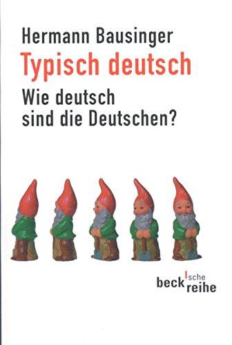 Typisch deutsch: Wie deutsch sind die Deutschen? (Beck'sche Reihe)
