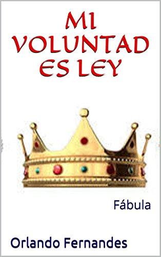 MI VOLUNTAD ES LEY: Fábula por Orlando Fernandes