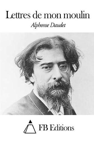 Lettres Moulin Alphonse Daudet - Lettres de mon