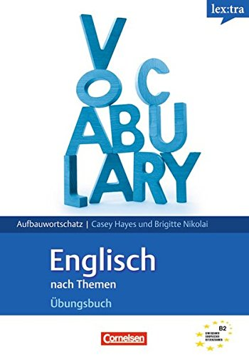 Lextra - Englisch - Grund- und Aufbauwortschatz nach Themen: B2 - Übungsbuch Aufbauwortschatz