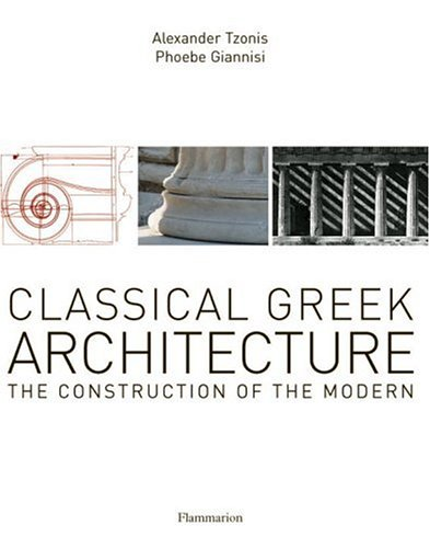 Classical Greek Architecture: The Construction of the Modern par Alexander Tzonis, Phoebe Giannisi