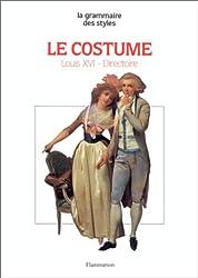 Le Costume Tome 3 : Époques Louis XVI et Directoire