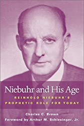 Niebuhr and His Age: Reinhold Niebuhr's Prophetic Role for Today