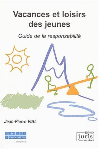 Vacances et loisirs des jeunes : Guide de la responsabilité par Jean-Pierre Vial