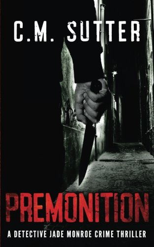 Premonition: A Detective Jade Monroe Crime Thriller Book 4: Volume 4