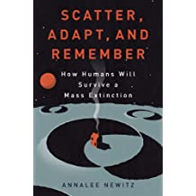 Scatter, Adapt, and Remember: How Humans Will Survive a Mass Extinction (English Edition)