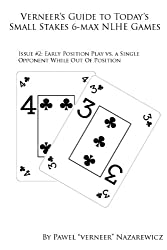Early Position Play, Part 2 (Verneer's Guide to Today's Small Stakes NLHE Games) (English Edition)