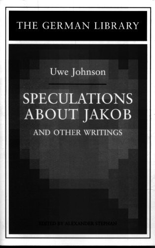Speculations about Jakob: Uwe Johnson: And Other Writings (German Library): Written by Uwe Johnson, 2000 Edition, (New edition) Publisher: Continnuum-3PL [Paperback]