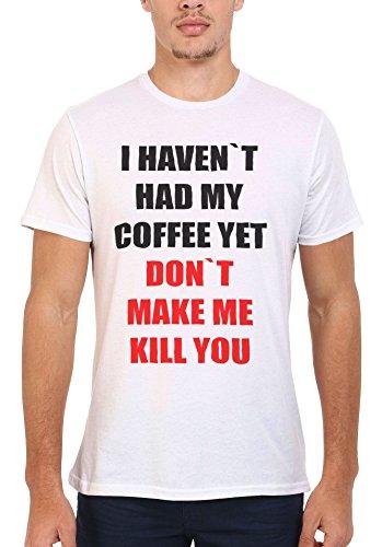 I Haven`t Had My Coffee Yet Don`t Make Me Kill You White Weiß Men Women Damen Herren Unisex Top T-shirt Weiß
