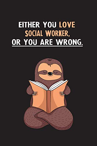 Either You Love Social Worker, Or You Are Wrong.: Yearly Home Family Planner with Philoslothical Sloth Help Familie Zip Hoodie