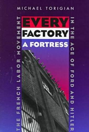 Every Factory a Fortress: The French Labor Movement in the Age of Ford and Hitler PDF Books
