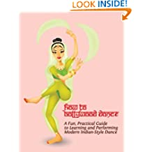 How to Bollywood Dance: A Fun, Practical Guide to Learning and Performing Modern Indian-Style Dance