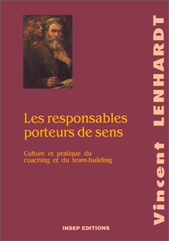 Les Responsables porteurs de sens. Culture et Pratique du coaching et du Team-building