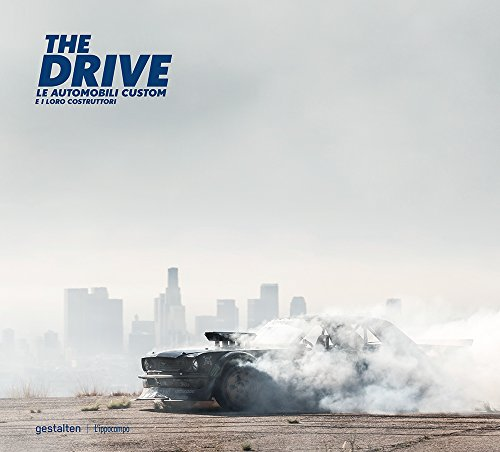 The drive. Le automobili custom e i loro costruttori. di Maximillian Funk