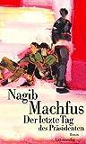 Der letzte Tag des Präsidenten: Roman - Nagib Machfus