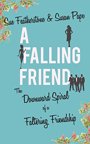 A Falling Friend: A Witty and Smart Chick Lit with Attitude (FRIENDS Book 1) by [Featherstone, Sue, Pape, Susan]