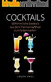 Cocktails: 50 himmlische Cocktails aus dem Thermomix/Mixer zum Selbermachen: Mit und ohne Alkohol (German Edition)