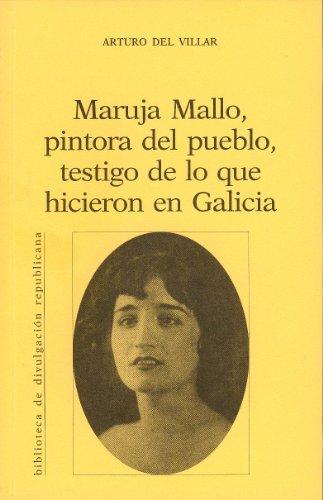 Maruja Mallo, pintora del pueblo, testigo de lo que hicieron en Galicia, por Arturo del Villar