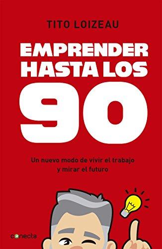 Emprender hasta los 90: Un nuevo modo de vivir el trabajo y ...