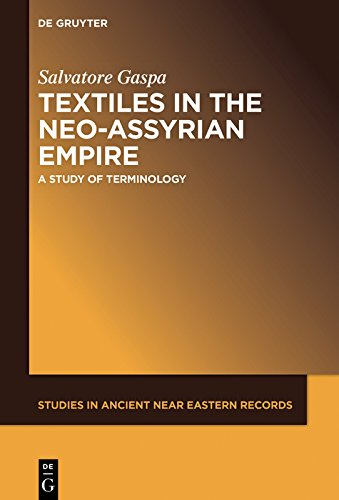Textiles in the Neo-Assyrian Empire: A Study of Terminology (Studies in Ancient Near Eastern Records (SANER) Book 19) (English Edition)