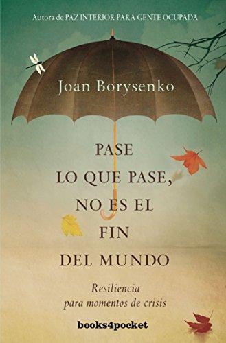 Pase lo que pase no es el fin del mundo(Books4pocket) (Books4pocket crec. y salud) por JOAN BORYSENKO
