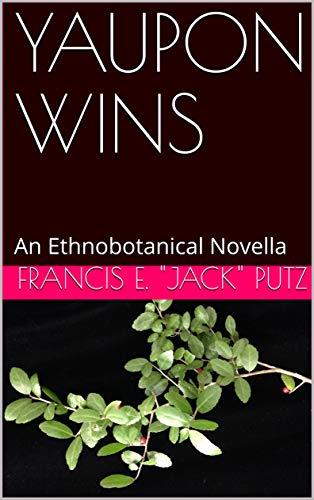 Yaupon Wins: An Ethnobotanical Novella por Francis E.