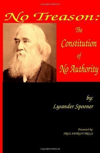 No Treason: The Constitution of No Authority by Spooner, Lysander Published by Free Patriot Press (2012) Paperback