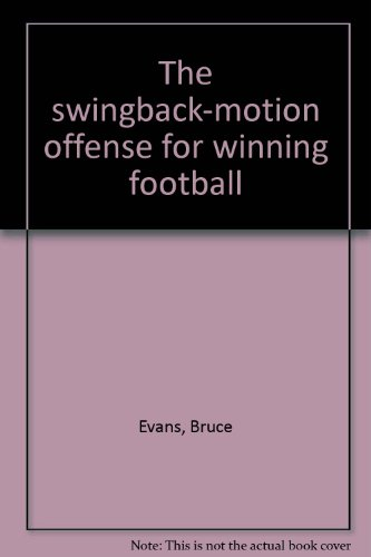 Title: The swingbackmotion offense for winning football
