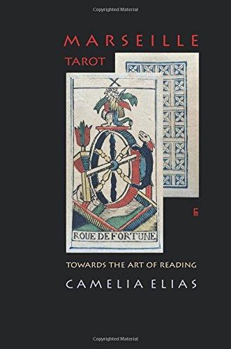 MARSEILLE TAROT: TOWARDS THE ART OF READING por Camelia Elias