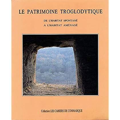 Le patrimoine troglodytique : De l'habitat spontané à l'habitat aménagé