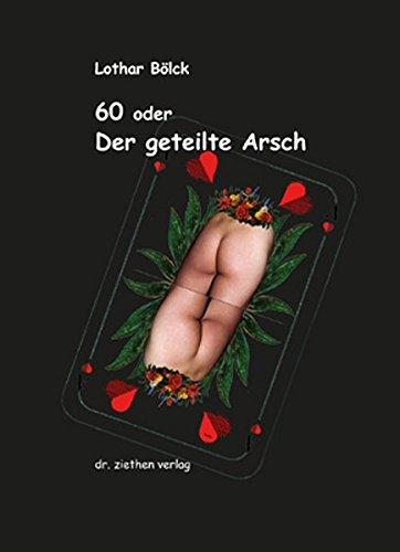 60 oder Der geteilte Arsch: Sprüche zum Klopfen mit Zeichnungen von Peter Dunsch (Pedu)