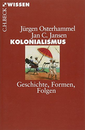 Kolonialismus: Geschichte, Formen, Folgen (Beck'sche Reihe)