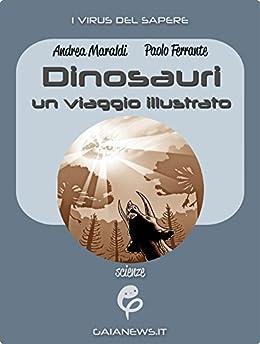 Dinosauri: un viaggio illustrato di [Maraldi, Andrea, Paolo Ferrante]