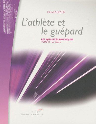 Les qualités physiques : Tome 2, L'athlète et le guépard : La vitesse par Michel Dufour