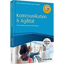 Kommunikation & Agilität - inkl. Arbeitshilfen online: Wie innovative Zusammenarbeit gelingt (Haufe Fachbuch)
