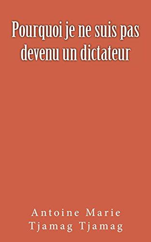 Couverture du livre Pourquoi je ne suis pas devenu un dictateur