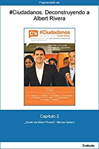 Capítulo 2 de #Ciudadanos. ¿Quién es Albert Rivera? par Marisa Gallero