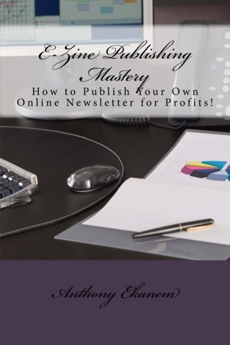 e-zine-publishing-mastery-how-to-publish-your-own-online-newsletter-for-profits